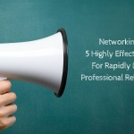 Networking 101- 5 Highly Effective Hacks For Rapidly Building Professional Relationships